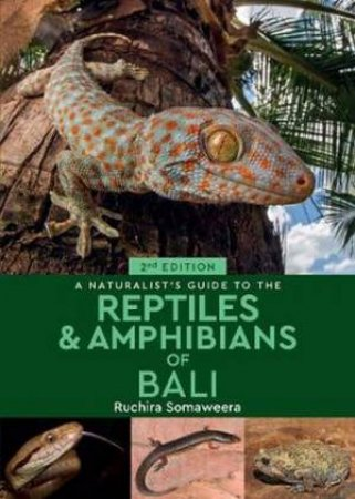 A Naturalist's Guide To The Reptiles & Amphibians Of Bali 2nd Ed.
