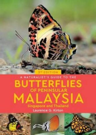A Naturalist's Guide To The Butterflies Of Peninsular Malaysia 3rd Ed.
