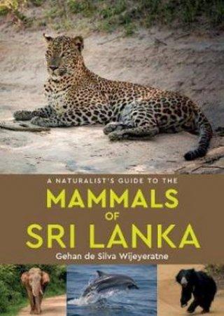 A Naturalist's Guide To The Mammals Of Sri Lanka by Gehan de Silva Wijeyeratne