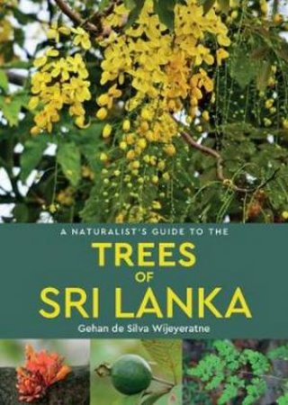 A Naturalist's Guide To The Trees Of Sri Lanka by Gehan de Silva Wijeyeratne