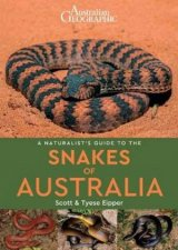 Australian Geographic A Naturalists Guide To The Snakes Of Australia