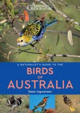 Australian Geographic A Naturalists Guide To The Birds Of Australia
