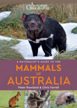 Australian Geographic Naturalist's Guide To The Mammals Of Australia by Peter Rowlands & Chris Farrell