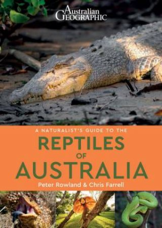 Australian Geographic Naturalist's Guide To The Reptiles Of Australia by Peter Rowland & Chris Frarrell