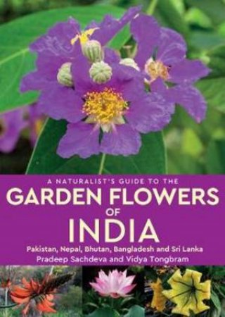 A Naturalist's Guide To The Garden Flowers Of India by Pradeep Sachdeva