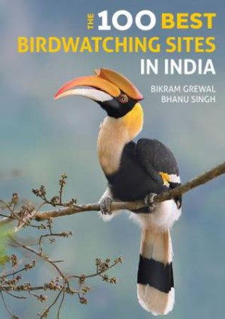The 125 Best Birdwatching Sites In India by Bikram Grewal