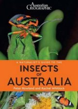 Australian Geographic A Naturalists Guide To The Insects Of Australia