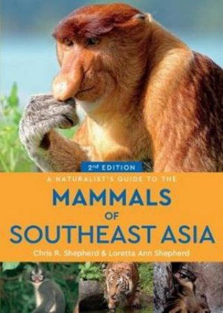 A Naturalist's Guide To The Mammals Of Southeast Asia 2nd Ed