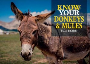 Know Your Donkeys And Mules by Jack Byard