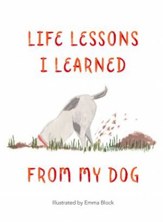 Life Lessons I Learned From My Dog by Emma Block