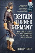 Britain Turned Germany The Thirty Years War And Its Impact On The British Isles 16381660