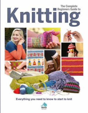 The Complete Beginners Guide To Knitting by Various