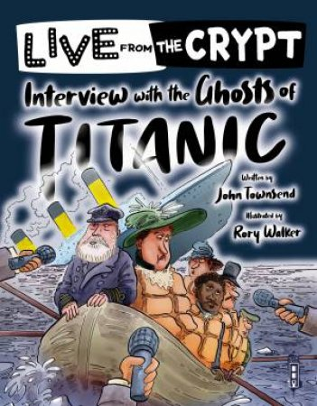 Live From The Crypt: Interview With The Ghosts Of The Titanic by John Townsend & Rory Walker