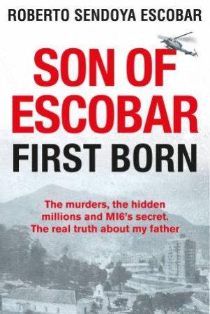 Sons Of Escobar: First Born by Roberto Sendoya Escobar
