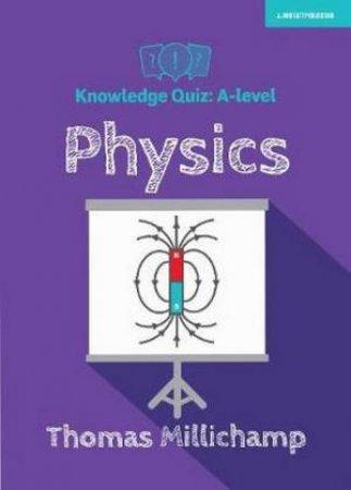 Knowledge Quiz: A-Level Physics by Thomas Millichamp