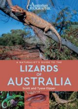 Australian Geographic A Naturalist Guide To The Lizards Of Australia