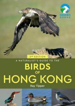 A Naturalist's Guide To The Birds Of Hong Kong 2nd Ed.