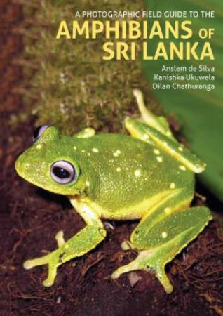 A Photographic Field Guide To The Amphibians Of Sri Lanka