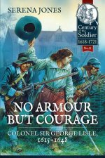 No Armour But Courage Colonel Sir George Lisle 16151648