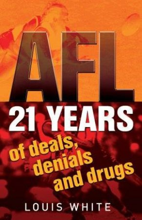 AFL: 21 Years Of Deals, Drugs And Denials by Louis White