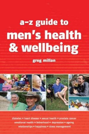 A-Z Guide to Men's Health and Wellbeing by Greg Millan