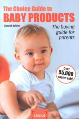 The Choice Guide To Baby Products - 11 ed by Various