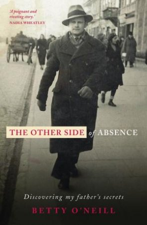 Other Side Of Absence: Discovering My Father's Secrets by Betty O'Neill
