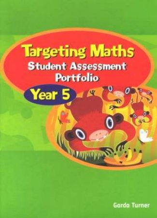 Targeting Maths: Student Assessment Portfolio: Year 5 by Garda Turner