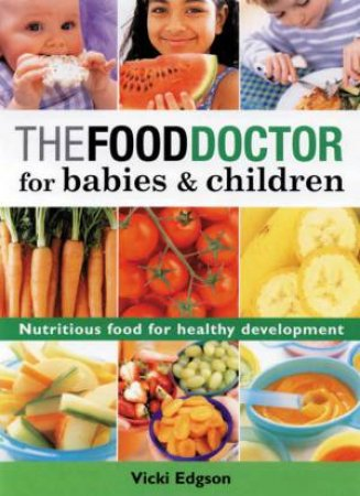 The Food Doctor For Babies & Children by Vicky Edgson