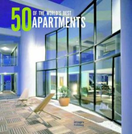 50 of the World's Best  Apartments by Various