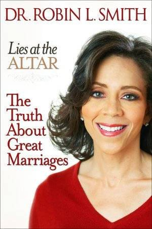 Lies At The Altar: The Truth About Great Marriages by Dr Robin L Smith