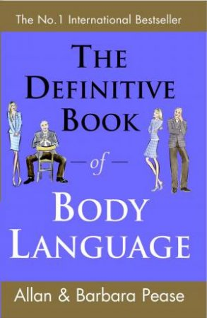 The Definitive Guide To Body Language by Allan Pease & Barbara Pease