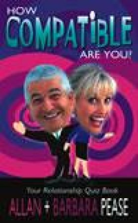 Your Relationship Quiz Book: How Compatible Are You? by Barbara Pease & Allan Pease