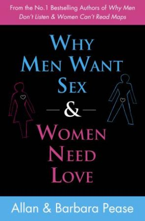 Why Men Want Sex and Women Need Love: Unravelling the Simple Truth by Allan & Barbara Pease