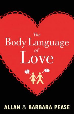 The Body Language of Love by Allan Pease & Barbara Pease
