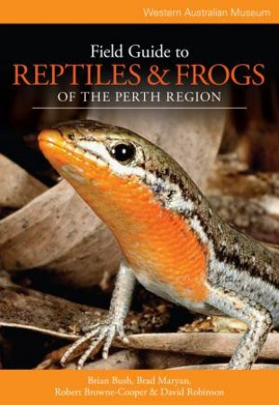 Field Guide to Reptiles & Frogs of the Perth Region by Brian Bush & Brad Maryan & Robert Browne-Cooper &