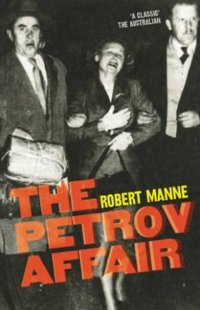 The Petrov Affair: Politics And Espionage by Robert Manne