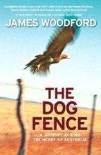 The Dog Fence A Journey Across The Heart Of Australia