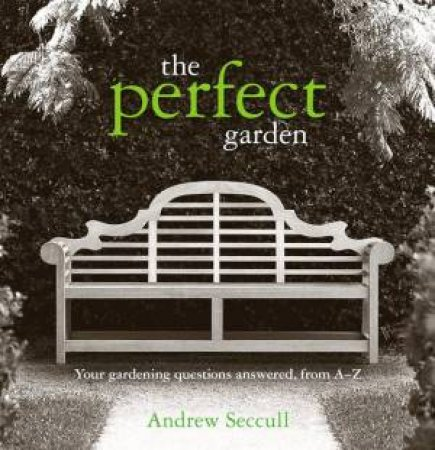 The Perfect Garden: Your Gardening Question Answered From A Z By Andrew  Seccull   9781920989279   QBD Books