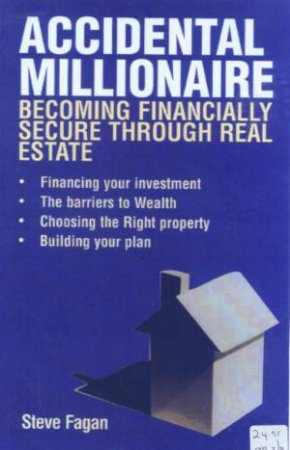 Accidental Millionaire: Becoming Financially Secure Through Real Estate by Steve Fagan