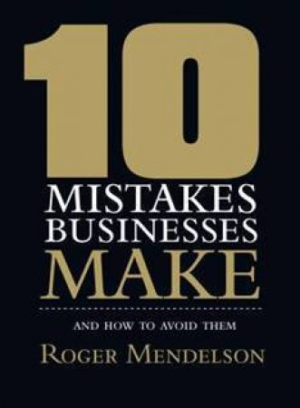 10 Mistakes Businesses Make: and How to Avoid Them