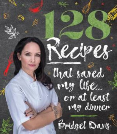 128 Recipes That Saved My Life