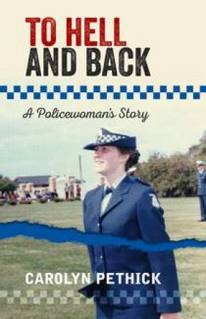 To Hell And Back: A Policewoman's Story by Carolyn Pethick
