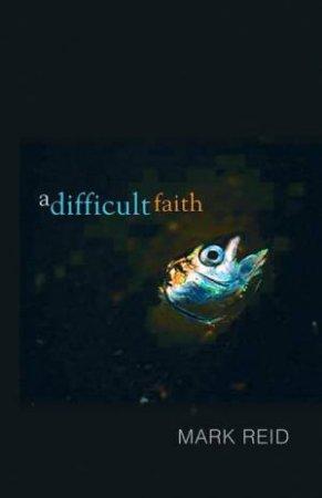 A Difficult Faith by Mark Reid