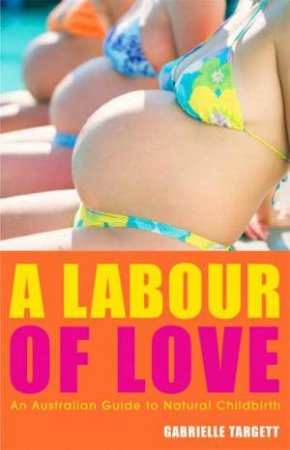 A Labour of Love: An Australian Guide to Natural Childbirth by Gabrielle Targett