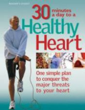 30 Minutes A Day To A Healthy Heart One Simple Plan To Conquer The Major Threats To Your Heart