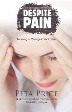Despite Pain: Learning to Manage Chronic Pain by Peta Price