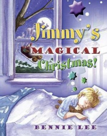 Jimmy's Magical Christmas! by Bennie Lee