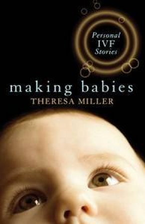 Making Babies: Personal IVF Stories by Theresa Miller