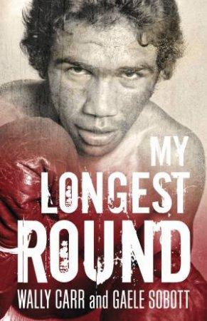 My Longest Round by Wally Carr & Gaele Sobot